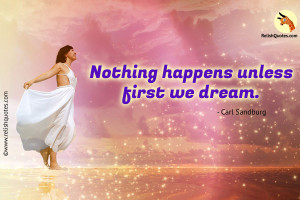 """Nothing happens unless first we dream."" – Success Quote"