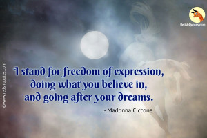 """I stand for freedom of expression, doing what you believe in, and going after your dreams."" – Success Quote"