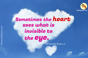 """Sometimes the heart sees what is invisible to the eye."" – Love Quote"