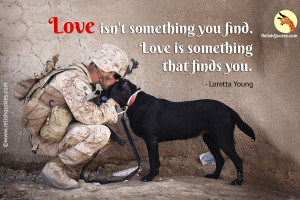 """Love isn't something you find. Love is something that finds you."" – Love Quote"