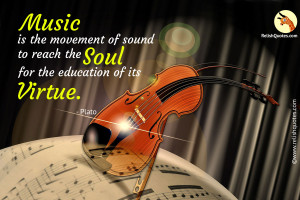 """Music is the movement of sound to reach the soul for the education of its virtue."" – Life Quote"