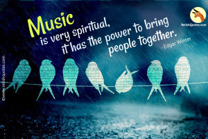 """Music is very spiritual, it has the power to bring people together."" – Spiritual Quote"