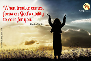 """When trouble comes, focus on God's ability to care for you"" – Spiritual Quote"