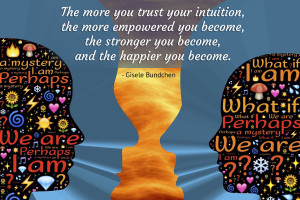"""The more you trust your intuition, the more empowered you become, the stronger you become, and the happier you become."" – Happiness Quote"