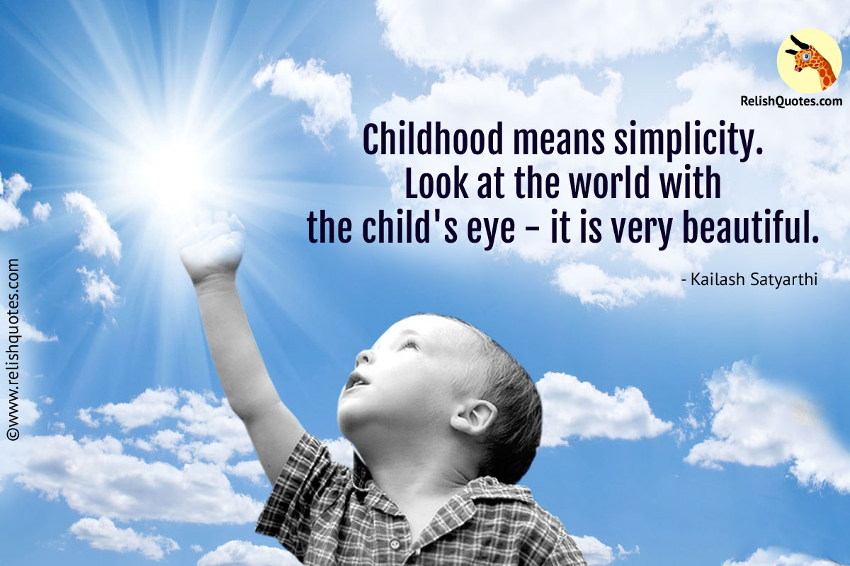 Very Best Quotes Childhood Means Simplicitylook At The World With The Child's Eye
