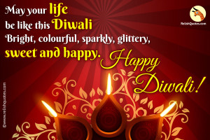 May your life be like this Diwali Bright, colourful, sparkly, glittery, sweet and happy.
