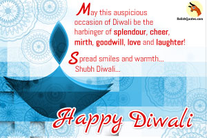 May this auspicious occasion of Diwali be the harbinger of splendour, cheer, mirth, goodwill and love and laughter! Spread smiles and warmth….. Shubh diwali….