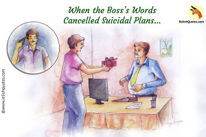Inspirational Short Story – When the Boss's Words Cancelled Suicidal Plans….