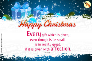 Every gift which is given, even though is be small, is in reality great, if it is given with affection.