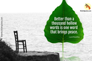 """Better than a thousand hollow words, is one word that brings peace."" – Happiness Quote"