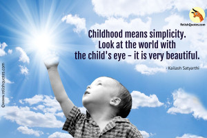 """Childhood means simplicity. Look at the world with the child's eye. It is very beautiful."" – Best Quote"