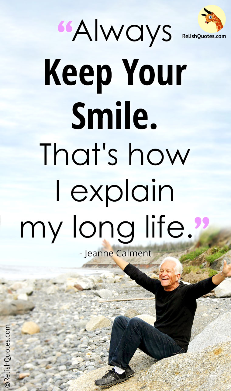 """Always Keep Your Smile. That's how I explain my long life."""