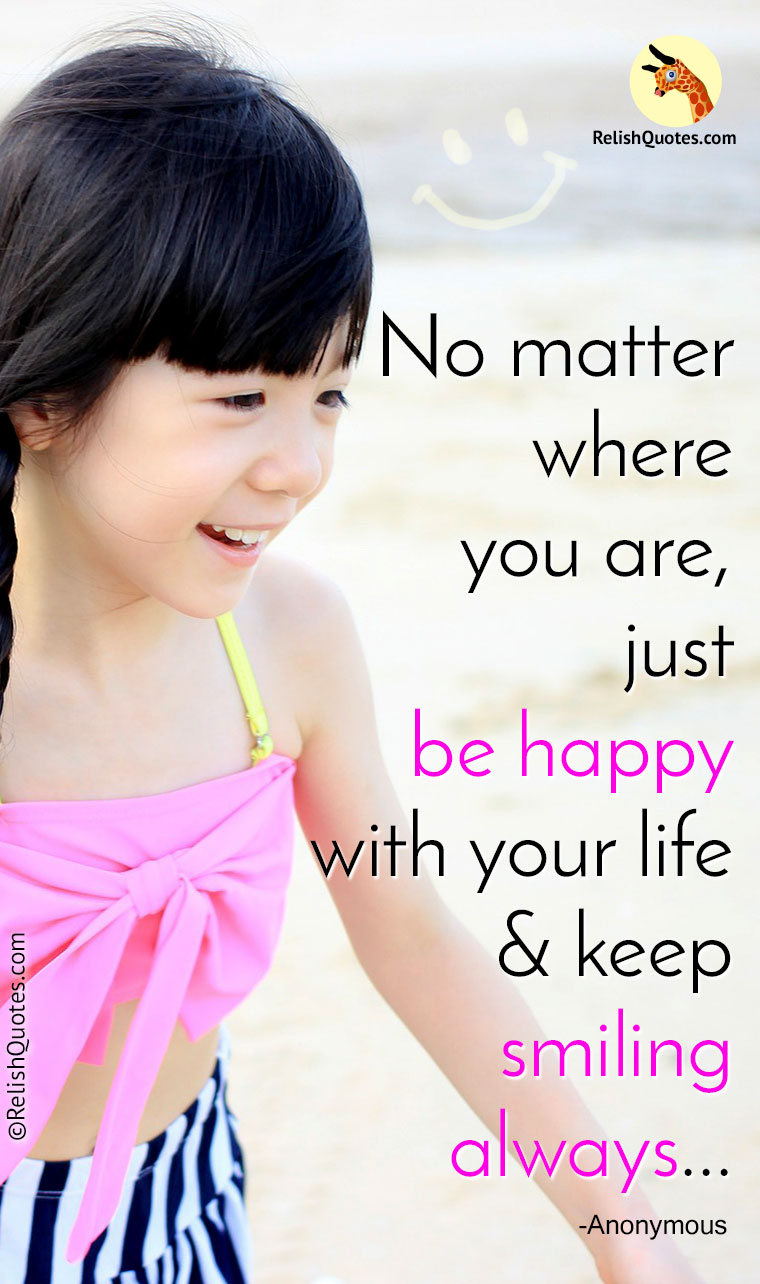 """No matter where you are, just Be Happy with your life & keep Smiling Always…"""