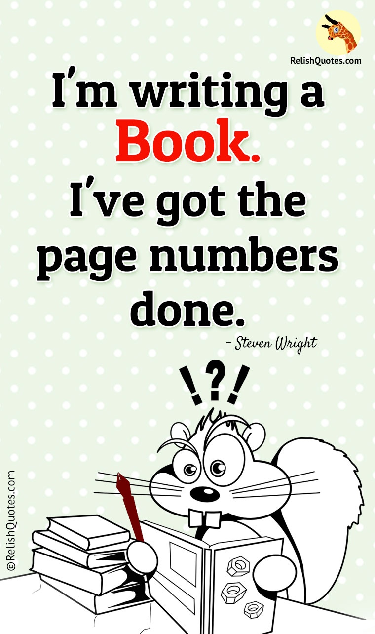"""I'm writing a book. I've got the page numbers done."""