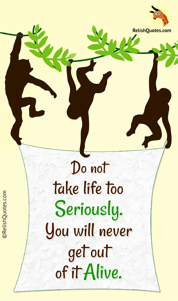 Do not take life too seriously quote
