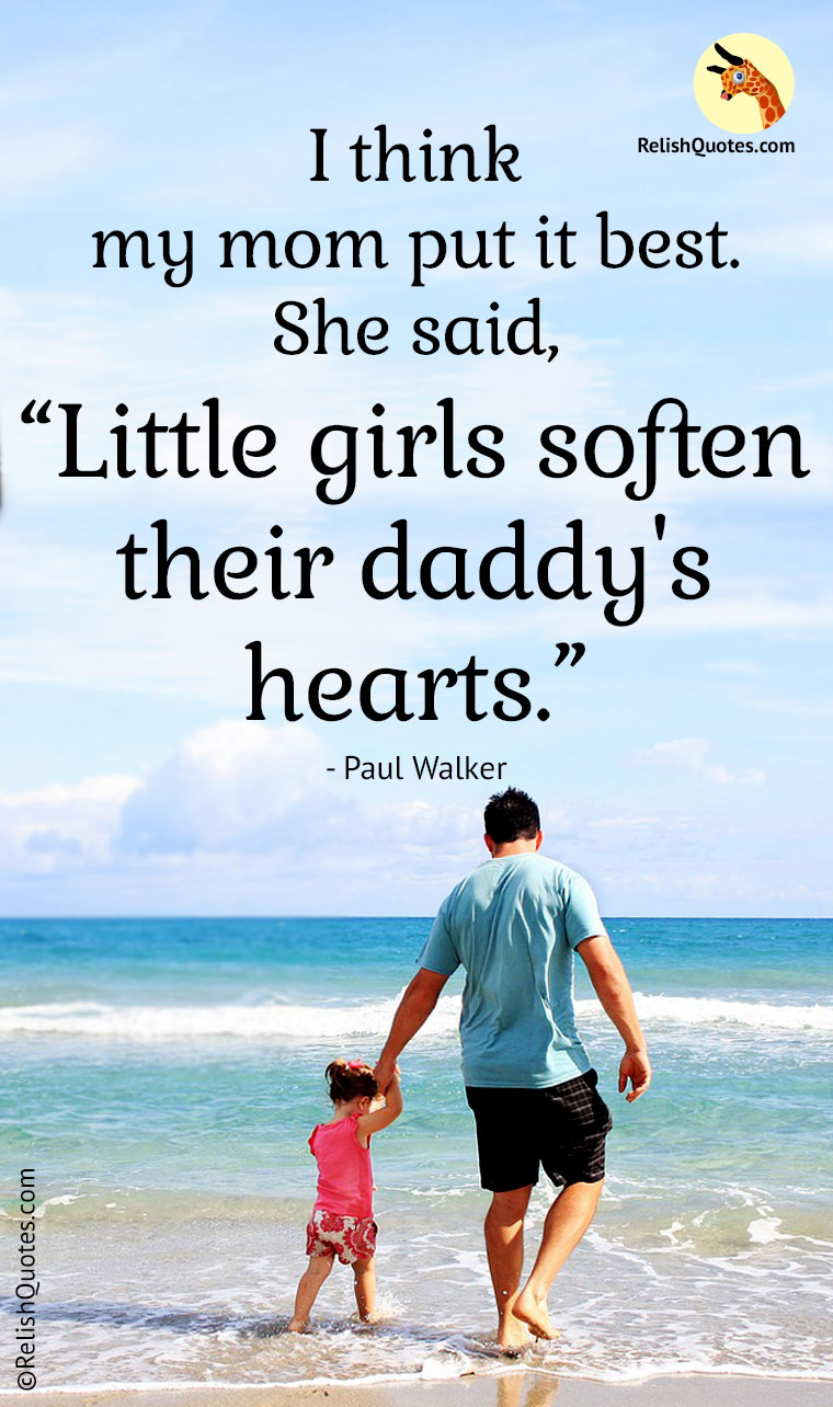 "I think my mom put it best. She said, ""Little girls soften their daddy's hearts."""