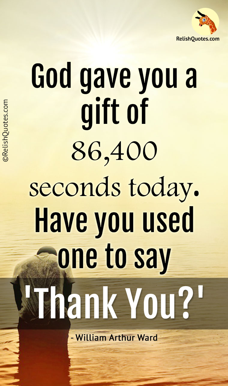 God gave you a gift of 86,400 seconds today. Have you used one to say 'Thank You?'