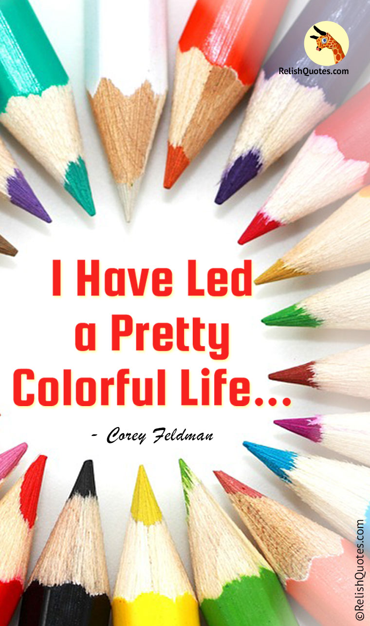 """I Have Led a Pretty Colorful Life."""
