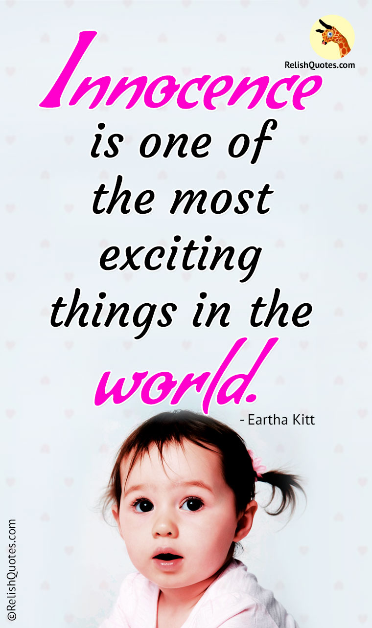"""Innocence is one of the most exciting things in the world."""