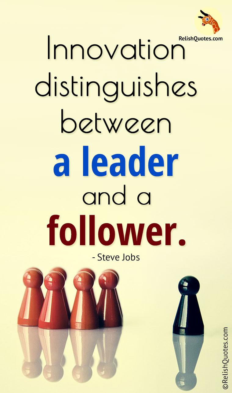 """INNOVATION distinguishes between a leader and a follower."""