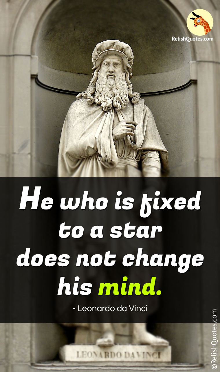 """He who is fixed to a STAR does not change his MIND."""
