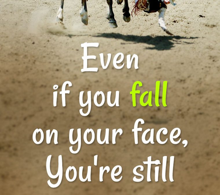 """Even if you fall on your face, you're still Moving Forward."""
