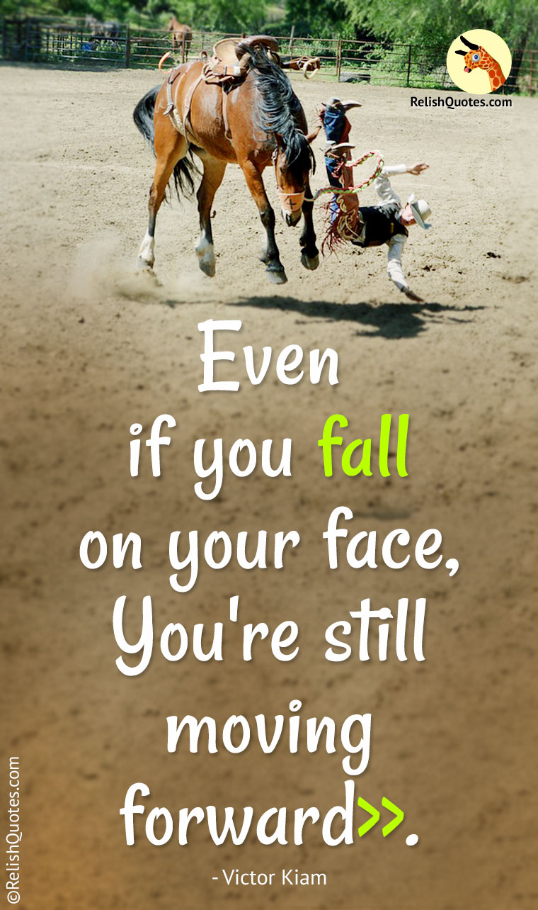 Quotes About Moving On In Life Even If You Fall On Your Face You're Still Moving Forward.""