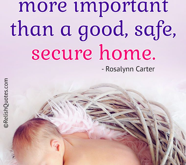 """There is nothing more important than a good, safe, secure home."""