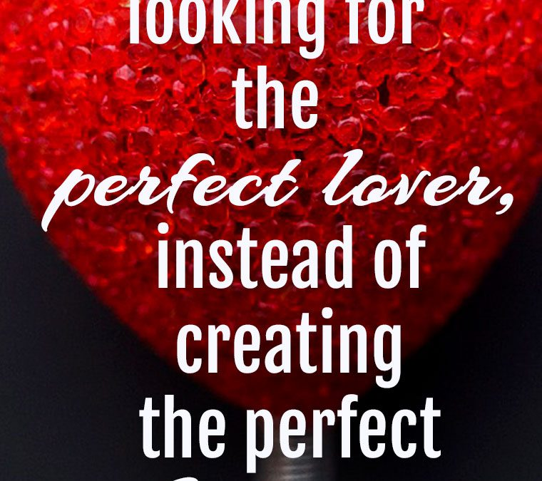"""""""We waste time looking for the perfect lover, instead of creating the perfect LOVE."""""""