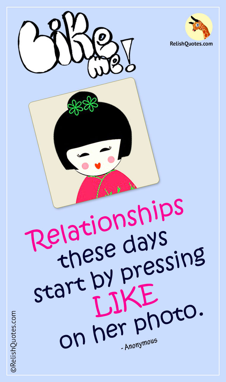 """Relationships these days start by pressing LIKE on her photo."""