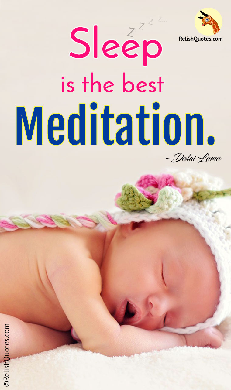 """Sleep is the best meditation."""
