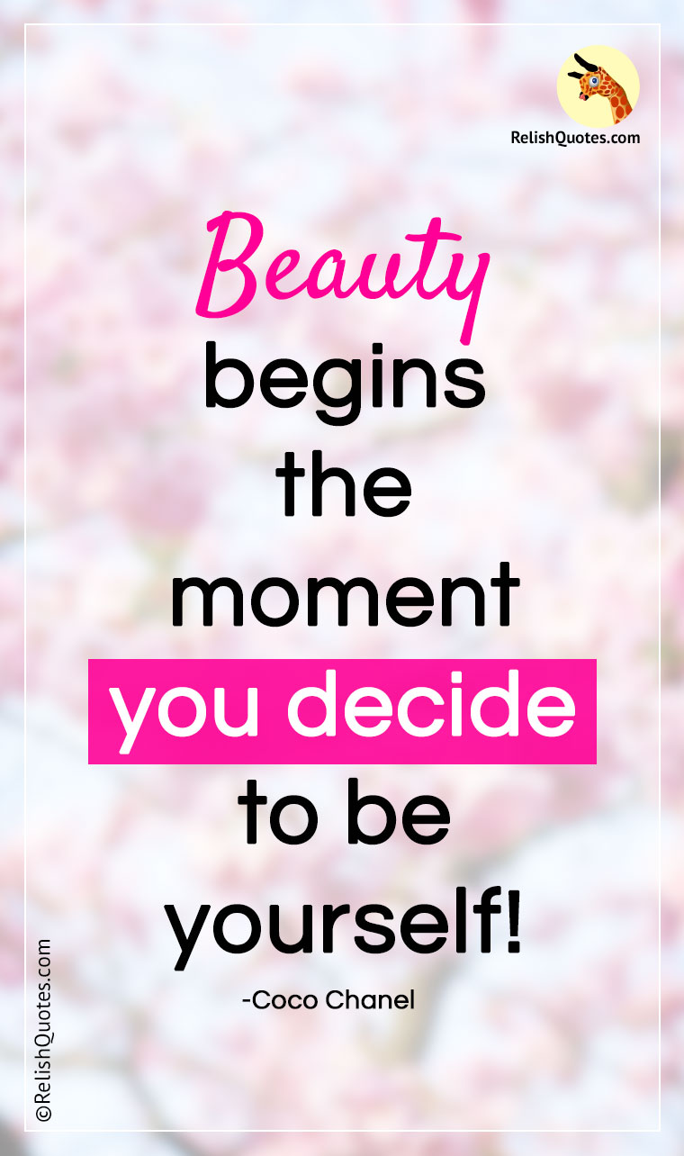 """Beauty begins the moment you decide to be yourself!"""