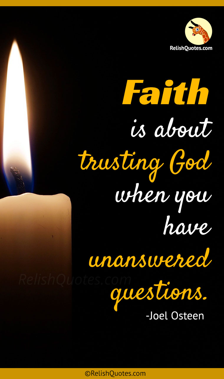 """Faith is about trusting God when you have unanswered questions."""