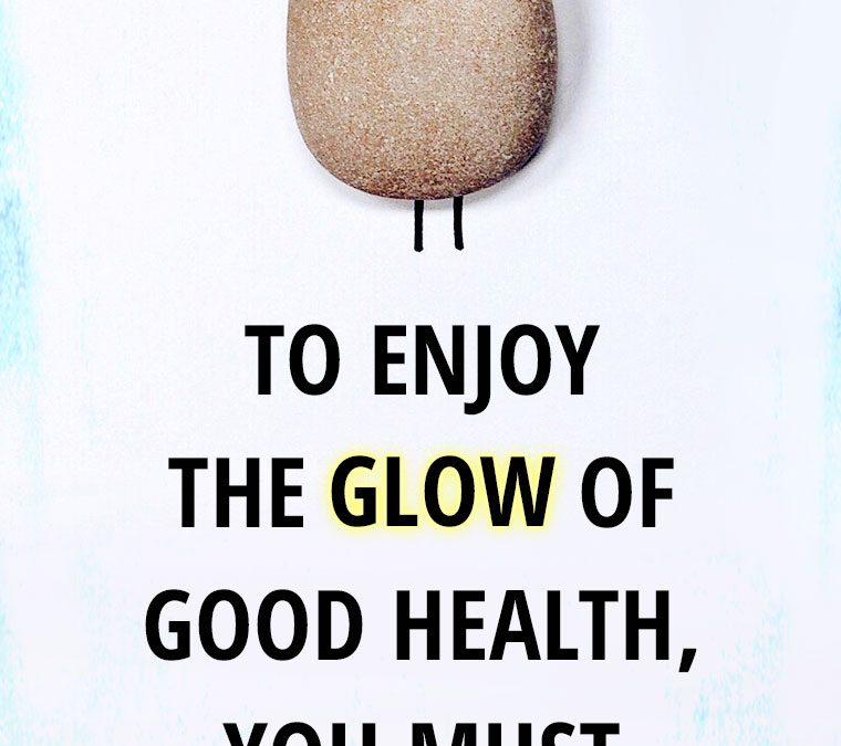"""To enjoy the glow of good health, you must EXERCISE."""