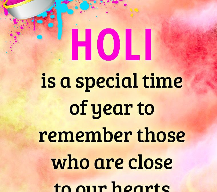 """Holi is a special time of year to remember those who are close to our hearts with splashing colors!"""