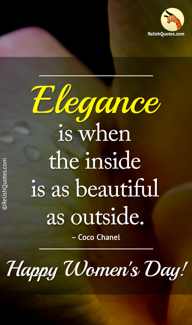 """Elegance is when the inside is as beautiful as outside."""