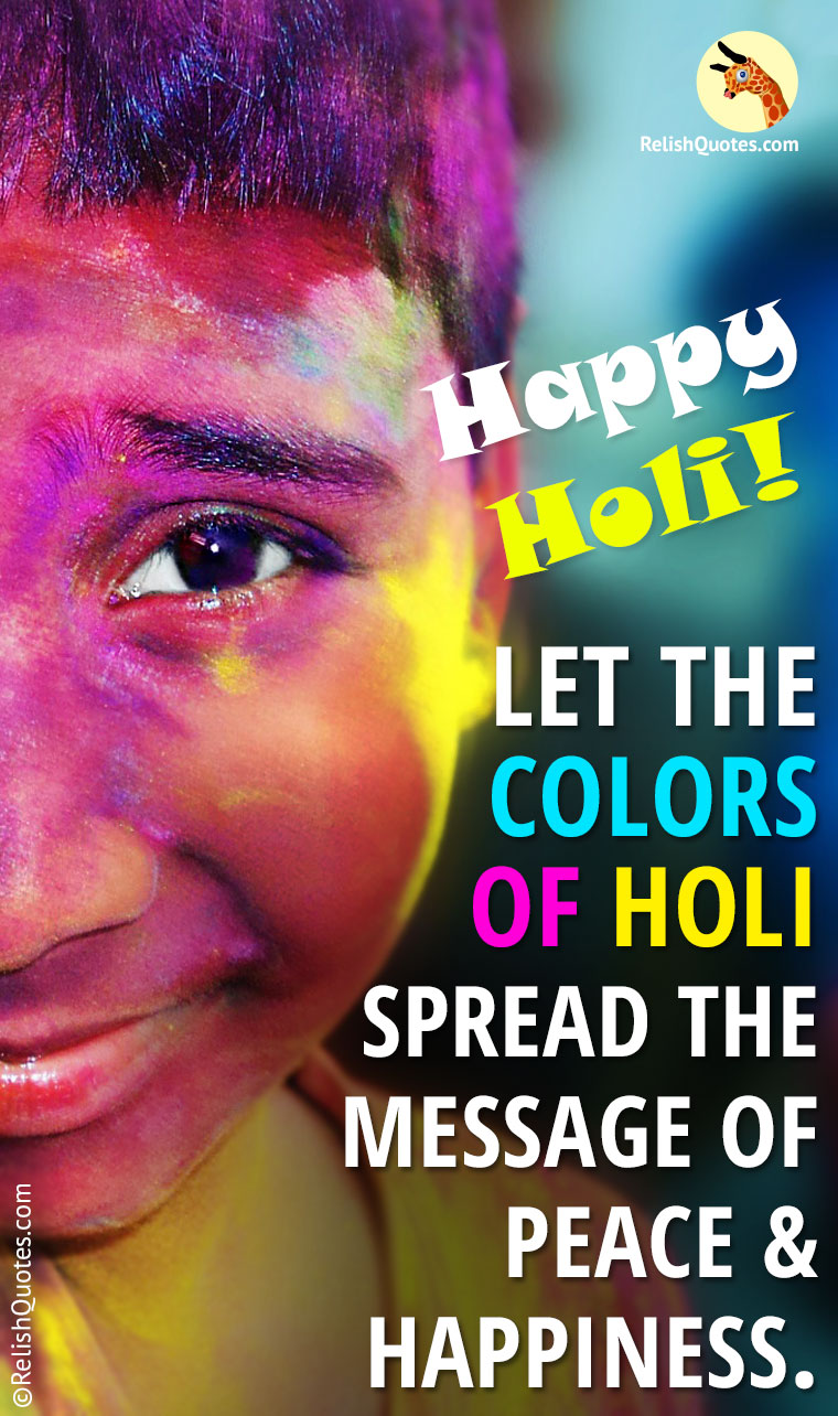 """Let the colors of Holi spread the message of peace and happiness."""