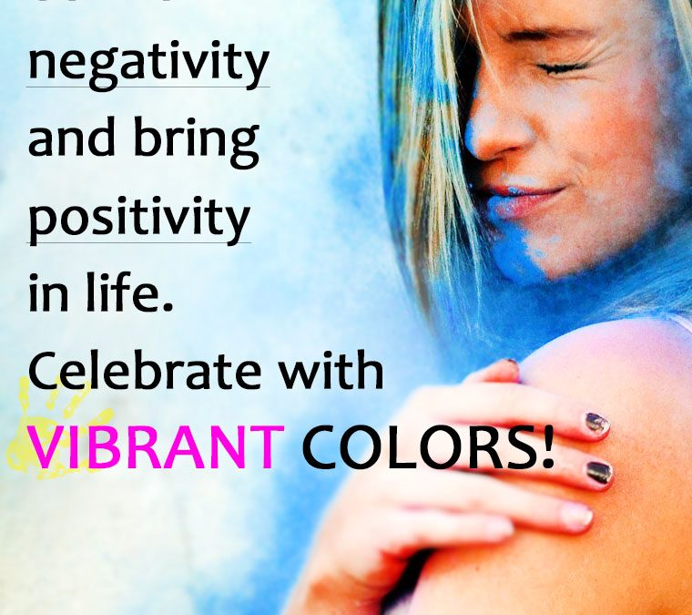 """Let this festival burn all negativity and bring positivity in life. Celebrate with VIBRANT COLORS."""
