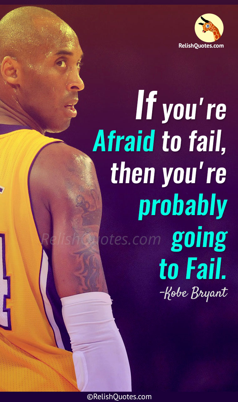 """If you're Afraid to fail, then you're probably going to Fail."""