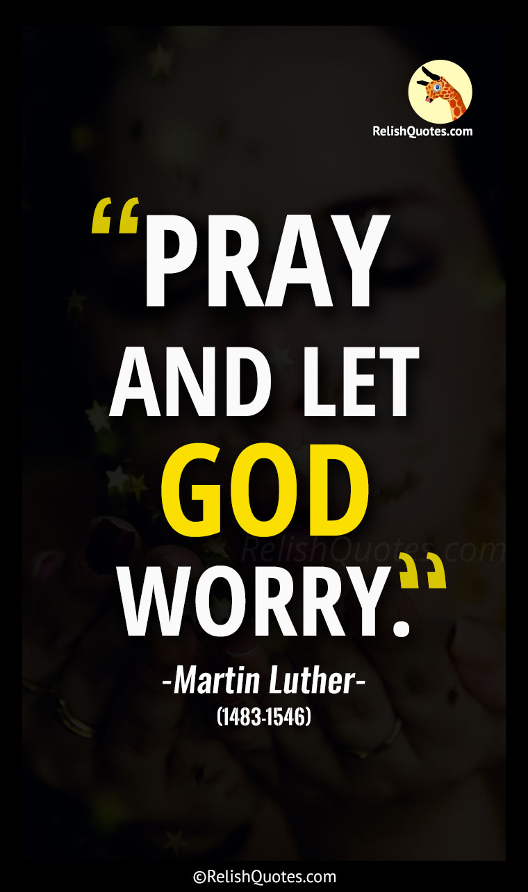 """Pray, and let God worry. """