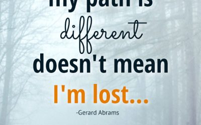 """Just because my path is different doesn't mean I'm lost… """