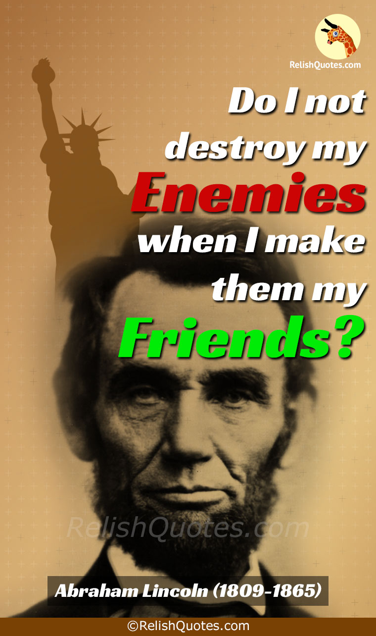 """Do I not destroy my Enemies when I make them my Friends?"""