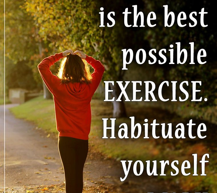 """""""WALKING is the best possible EXERCISE. Habituate yourself to walk very far."""""""