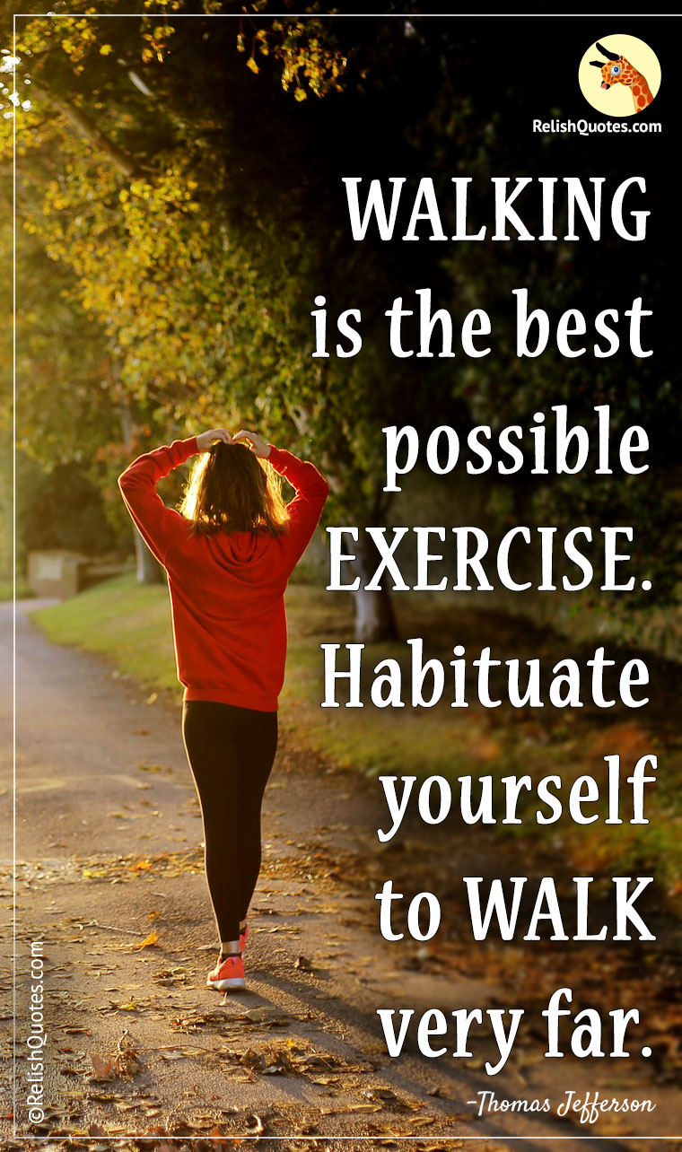 """WALKING is the best possible EXERCISE. Habituate yourself to walk very far."""