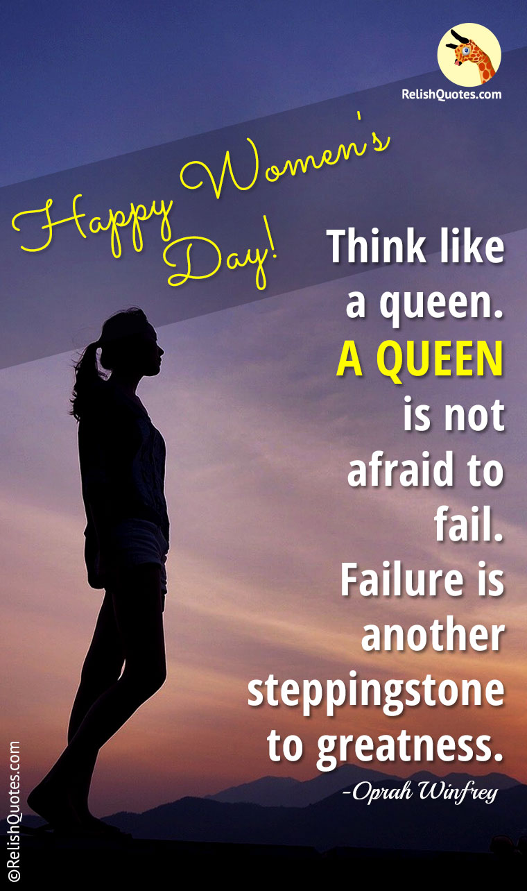 """Think like a queen. A QUEEN is not afraid to fail. Failure is another steppingstone to greatness."""