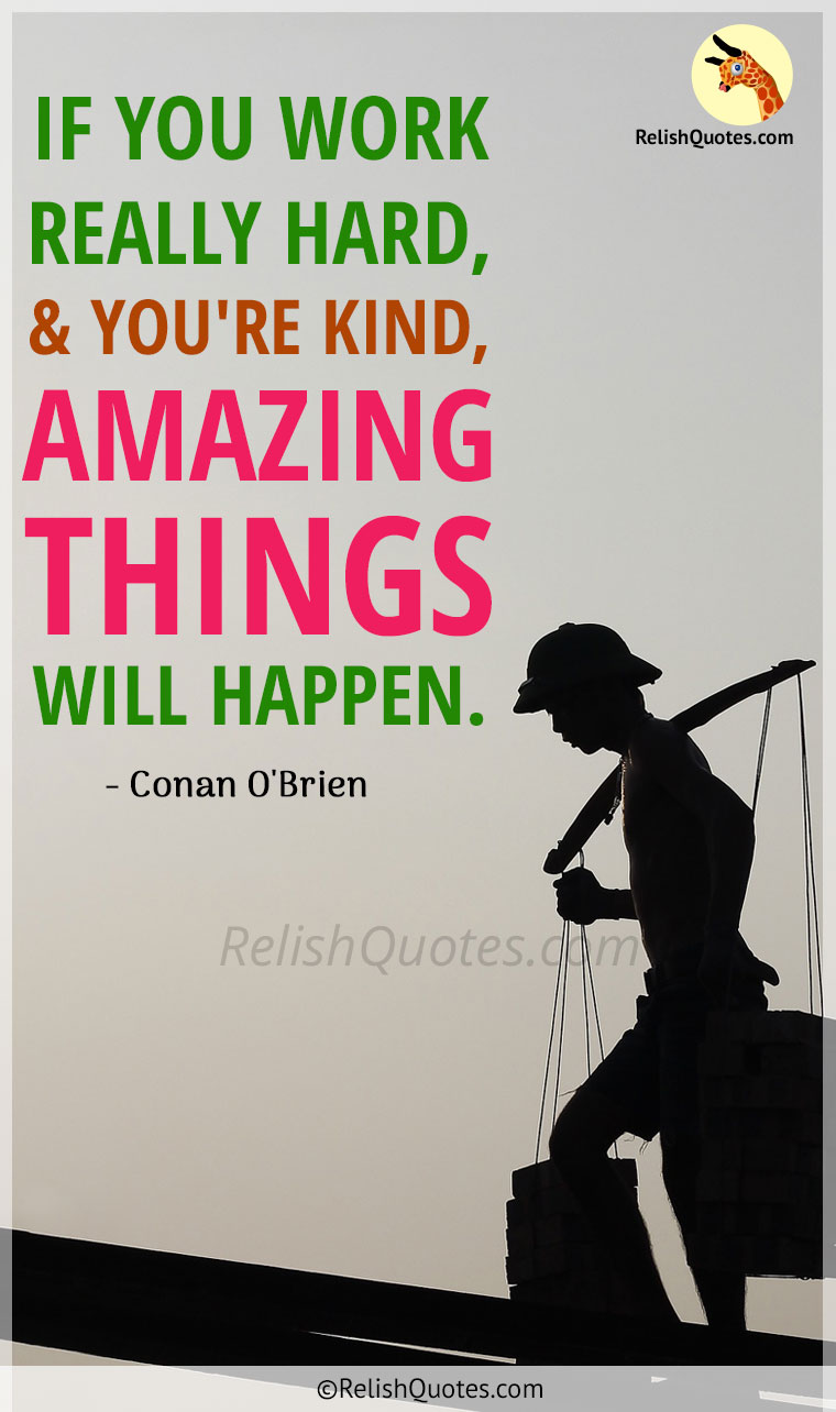 """If you work really hard, and you're kind, Amazing Things will happen."""