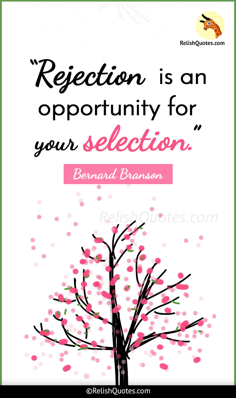 """Rejection is an opportunity for your selection."""