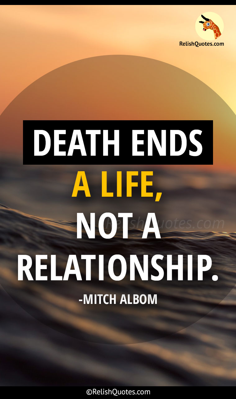 """Death ends a life, not a relationship."""