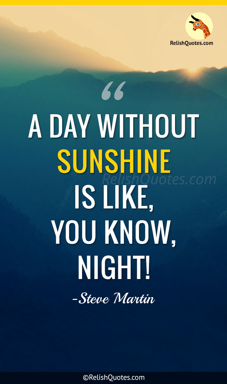 """A day without sunshine is like, you know, night!"""