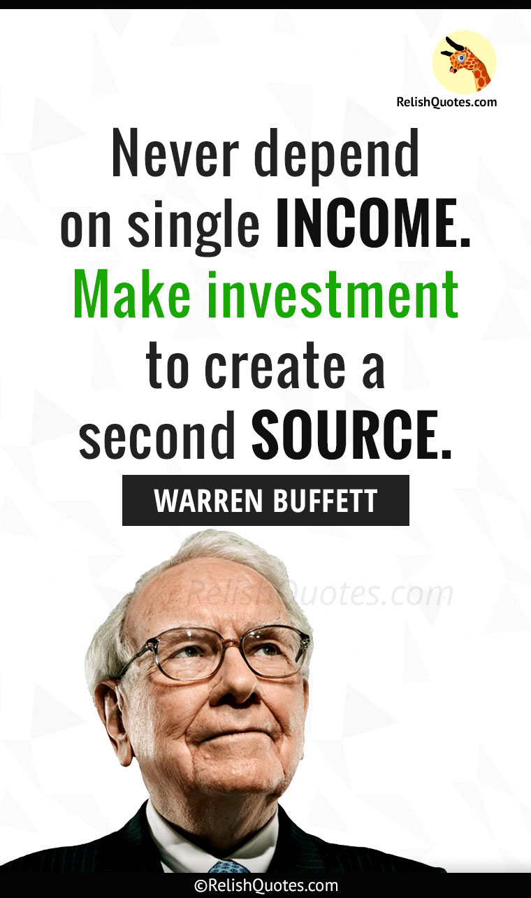 """Never depend on single INCOME. Make investment to create a second SOURCE."""